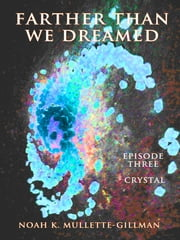 Crystal (Episode Three of Farther Than We Dreamed) ebook by Noah Mullette-Gillman