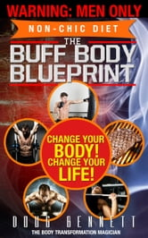 The Buff Body Blueprint - Change Your Body! Change Your Life! ebook by Douglas Bennett