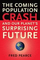 The Coming Population Crash ebook by Fred Pearce