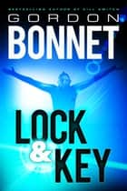 Lock & Key ebook by Gordon Bonnet