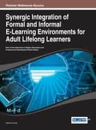 Synergic Integration of Formal and Informal E-Learning Environments for Adult Lifelong Learners ebook by Sabrina Leone