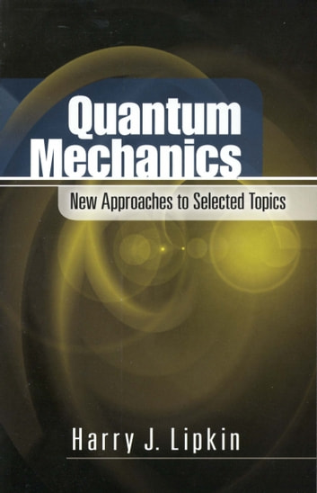 Quantum Mechanics - New Approaches to Selected Topics ebook by Harry J. Lipkin