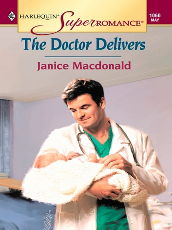 THE DOCTOR DELIVERS ebook by Janice Macdonald