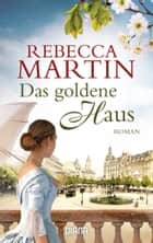 Das goldene Haus - Roman ebook by Rebecca Martin