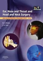 Ear, Nose and Throat and Head and Neck Surgery E-Book - An Illustrated Colour Text ebook by Ram S Dhillon, FRCS, Charles A. East,...