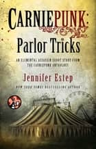 Carniepunk: Parlor Tricks ebook by Jennifer Estep