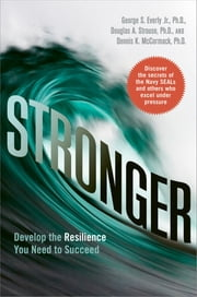 Stronger - Develop the Resilience You Need to Succeed ebook by George S. Everly Jr., Ph.D.,Douglas A. Strouse, Ph.D.,Dennis K. McCormack, Ph.D.