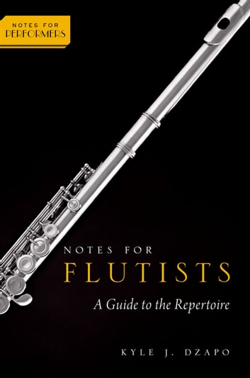 Notes for Flutists - A Guide to the Repertoire ebook by Dr. Kyle Dzapo