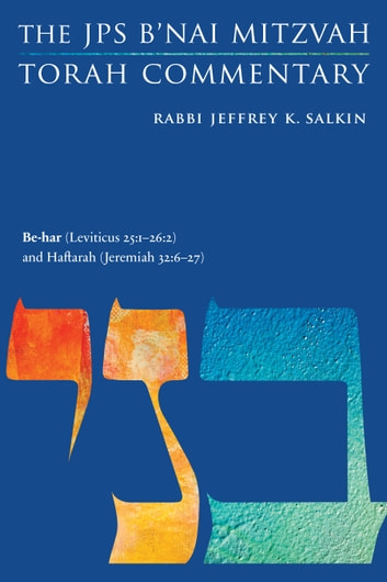Be-har (Leviticus 25:1-26:2) and Haftarah (Jeremiah 32:6-27) - The JPS B'nai Mitzvah Torah Commentary ebook by Rabbi Jeffrey K. Salkin