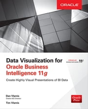 Data Visualization for Oracle Business Intelligence 11g ebook by Dan Vlamis,Tim Vlamis