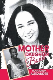Mother Daughter Bond ebook by Roshaunda Alexander