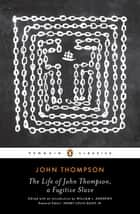 The Life of John Thompson, a Fugitive Slave - Containing His History of 25 Years in Bondage, and His Providential Escape ebook by John Thompson, William L. Andrews, William L. Andrews,...