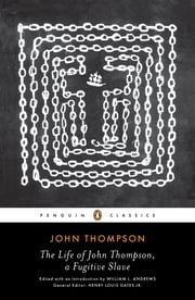 The Life of John Thompson, a Fugitive Slave - Containing His History of 25 Years in Bondage, and His Providential Escape ebook by John Thompson,William L. Andrews,William L. Andrews,Henry Louis Gates