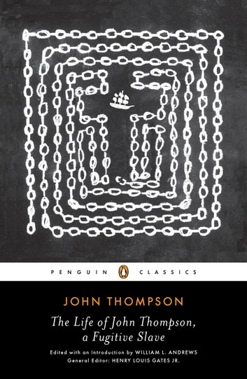 The Life of John Thompson, a Fugitive Slave - Containing His History of 25 Years in Bondage, and His Providential Escape ebook by John Thompson
