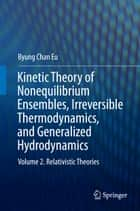 Kinetic Theory of Nonequilibrium Ensembles, Irreversible Thermodynamics, and Generalized Hydrodynamics ebook by Byung Chan Eu