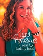 Tana Ramsay's Real Family Food: Delicious Recipes for Everyday Occasions ebook by Tana Ramsay