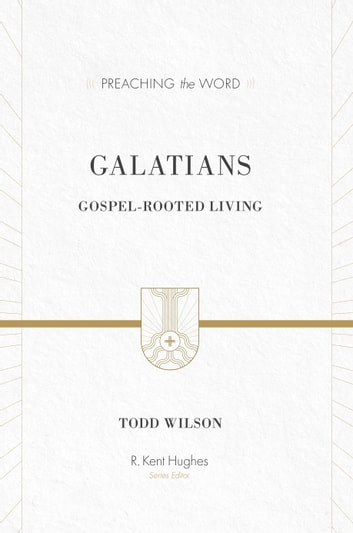 Galatians - Gospel-Rooted Living ebook by Todd Wilson