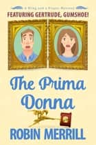 The Prima Donna - A Wing and a Prayer Mystery Featuring Gertrude, Gumshoe ebook by Robin Merrill