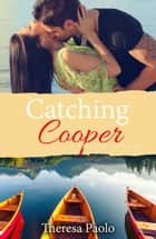 Catching Cooper (Red Maple Falls, #4) ebook by Theresa Paolo