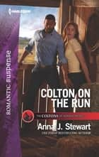 Colton on the Run ebook by Anna J. Stewart