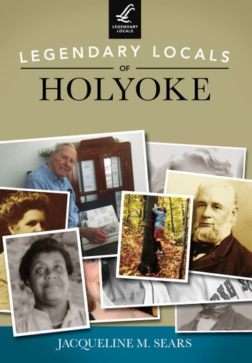 Legendary Locals of Holyoke ebook by Jacqueline M. Sears