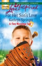For Her Son's Love (Mills & Boon Love Inspired) (A Tiny Blessings Tale, Book 2) ebook by Kathryn Springer