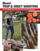 Basic Trap & Skeet Shooting ebook by Sherrye Landrum,Dick Rein,Alan Wycheck