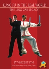 Kung Fu in the Real World - The Ling Gar Legacy ebook by Vincent Lyn,Alfredo Tucci