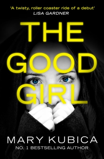 The Good Girl: An addictively suspenseful and gripping thriller ebook by Mary Kubica