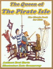 THE QUEEN OF THE PIRATE ISLE (Illustrated) ebook by Bret Harte