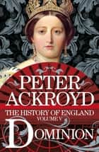 Dominion - A History of England Volume V ebook by Peter Ackroyd