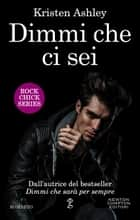Dimmi che ci sei ebook by Kristen Ashley
