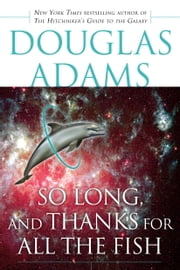 So Long, and Thanks for All the Fish ebook by Douglas Adams