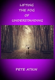 Lifting the Fog of Understanding ebook by Pete Atkin