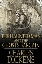 The Haunted Man and the Ghost's Bargain ebook by Charles Dickens