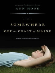 Somewhere Off the Coast of Maine: A Novel ebook by Ann Hood