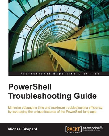 PowerShell Troubleshooting Guide ebook by Michael Shepard
