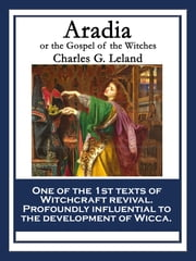 Aradia - or the Gospel of the Witches ebook by Charles G. Leland