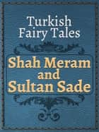Shah Meram and Sultan Sade ebook by Turkish Fairy Tales