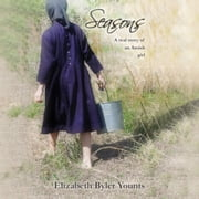 Seasons: A Real Story of an Amish Girl audiobook by Elizabeth Byler Younts