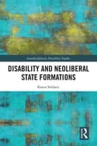 Disability and Neoliberal State Formations ebook by Karen Soldatic