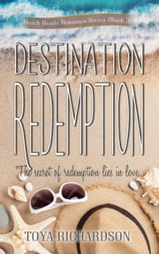 Destination Redemption - The Beach Reads Romance series, #3 ebook by Toya Richardson