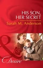 His Son, Her Secret (Mills & Boon Desire) (The Beaumont Heirs, Book 4) ebook by Sarah M. Anderson