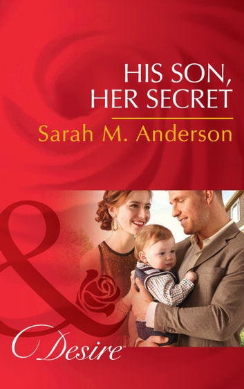His Son, Her Secret (Mills & Boon Desire) (The Beaumont Heirs, Book 4) 電子書 by Sarah M. Anderson