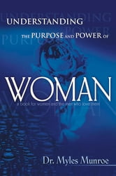 Understanding the Purpose and Power of Woman ebook by Myles Munroe