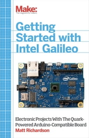 Make: Getting Started with Intel Galileo ebook by Matt Richardson