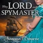 My Lord and Spymaster audiobook by Joanna Bourne