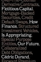 Fictitious Capital - How Finance Is Appropriating Our Future ebook by Cédric Durand, David Broder