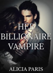 Her Vampire Billionaire (Paranormal Erotic Romance) ebook by Alicia Paris