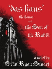 Das Haus - The House and the Son of the Rabbi: A Novel ebook by Sean Ryan Stuart